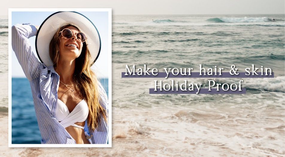 Make your hair & skin Holiday Proof